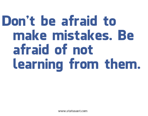 Don|27t-be-afraid-to-make-mistakes.-Be-afraid-of-not-learning-from-them.-status
