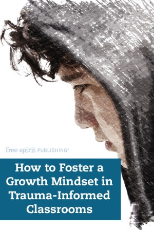 How to Foster Growth Mindset in Trauma-Informed Classrooms